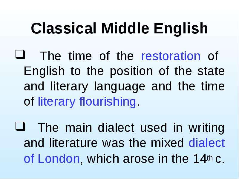 Classical Middle English The time of the restoration of English to the position of the state and lit