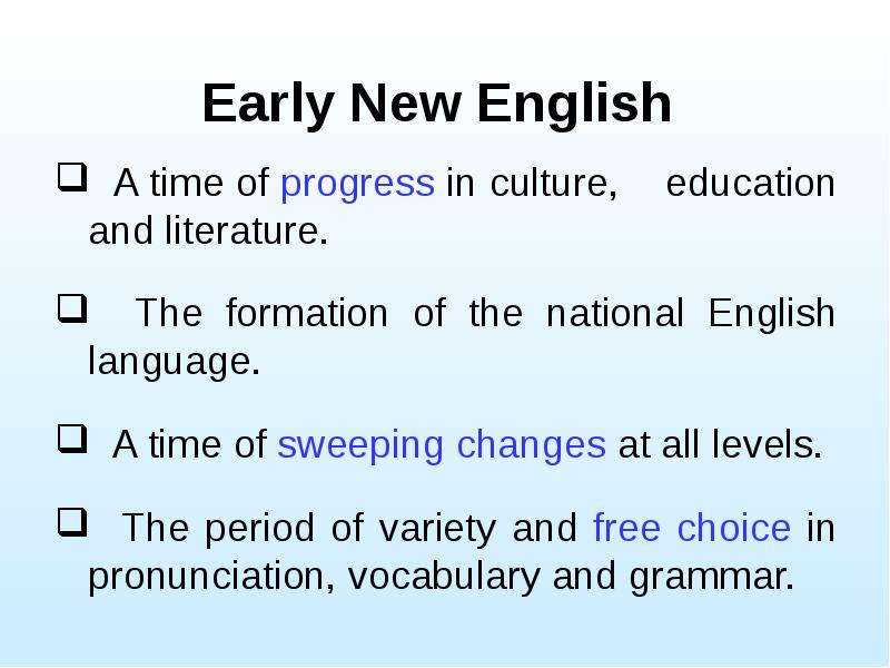 Early New English A time of progress in culture, education and literature. The formation of the nati