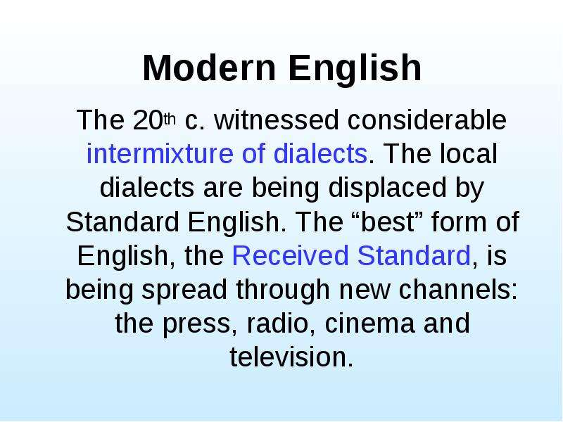Modern English The 20th c. witnessed considerable intermixture of dialects. The local dialects are b
