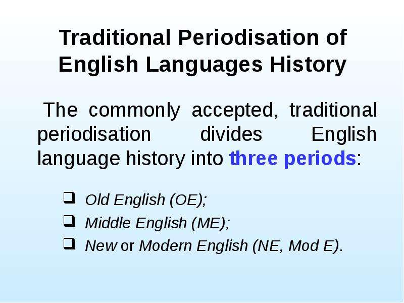 Traditional Periodisation of English Languages History The commonly accepted, traditional periodisat
