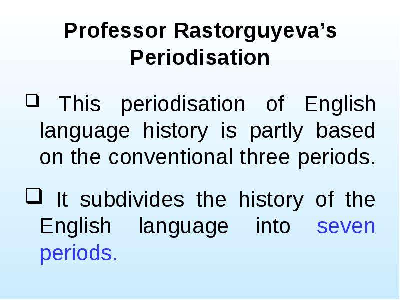 Professor Rastorguyevas Periodisation This periodisation of English language history is partly based