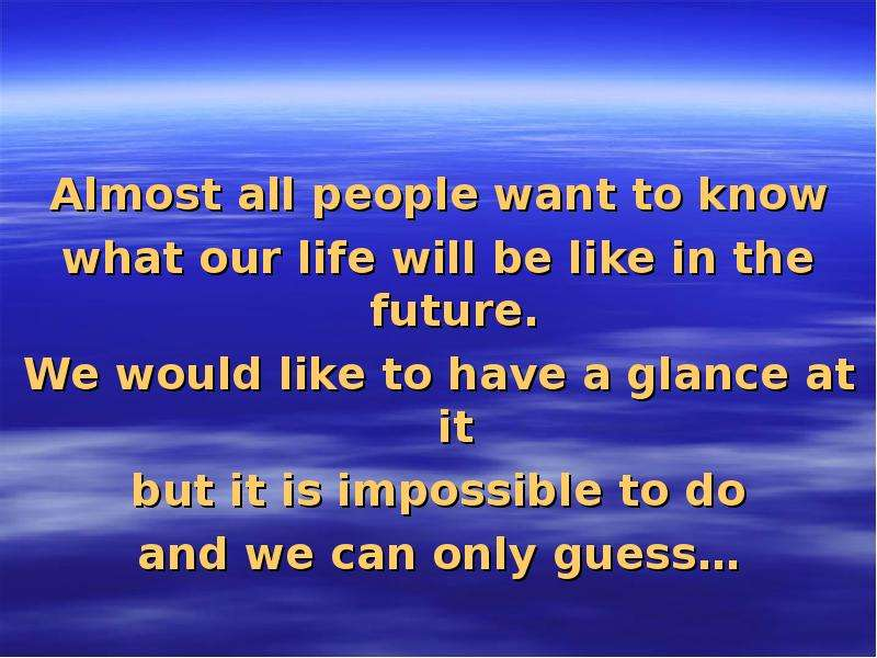 what the future will be like essay Essays my goals for the future my goals for the future  like the quote says it's not about what you get from achieving your goals it's about what you become by achieving your goals i was always a person who had very high goals because i felt that the higher they are, the harder i will work to achieve them  the harder i will work.
