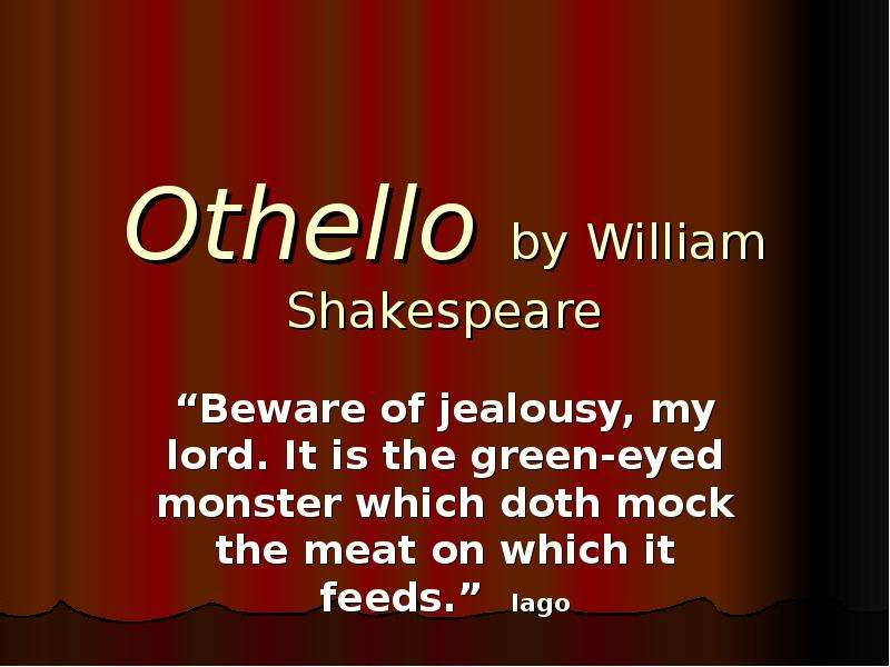 the dangers of jealousy as depicted in othello by william shakespeare Explore how shakespeare examines the themes if jealousy and deception in othello the othello, william shakespeare tells the on the dangers of jealousy.