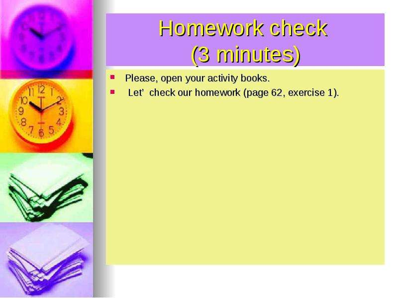 Homework check (3 minutes) Please, open your activity books. Let check our homework (page 62, exerci