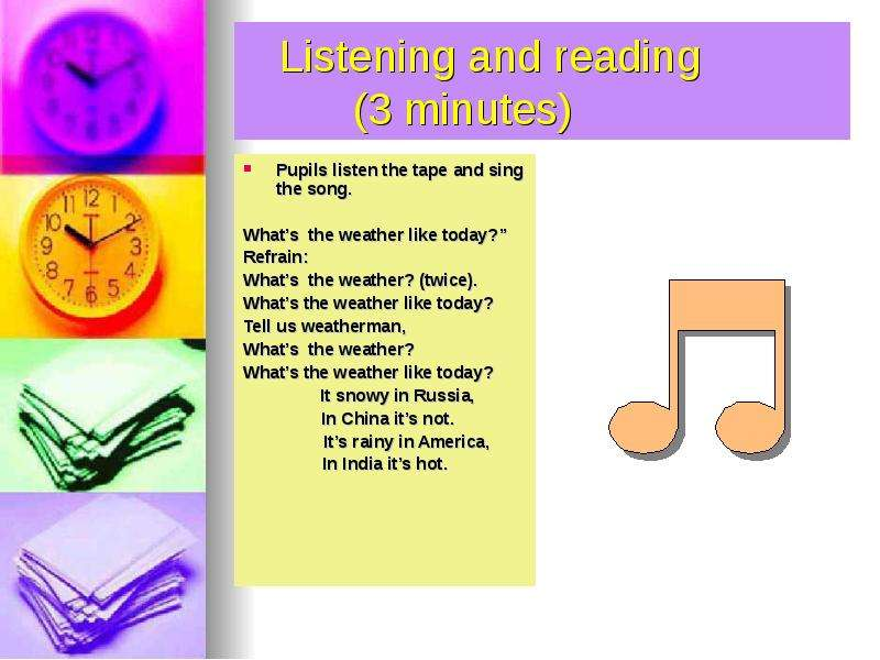 Listening and reading (3 minutes) Pupils listen the tape and sing the song. Whats the weather like t