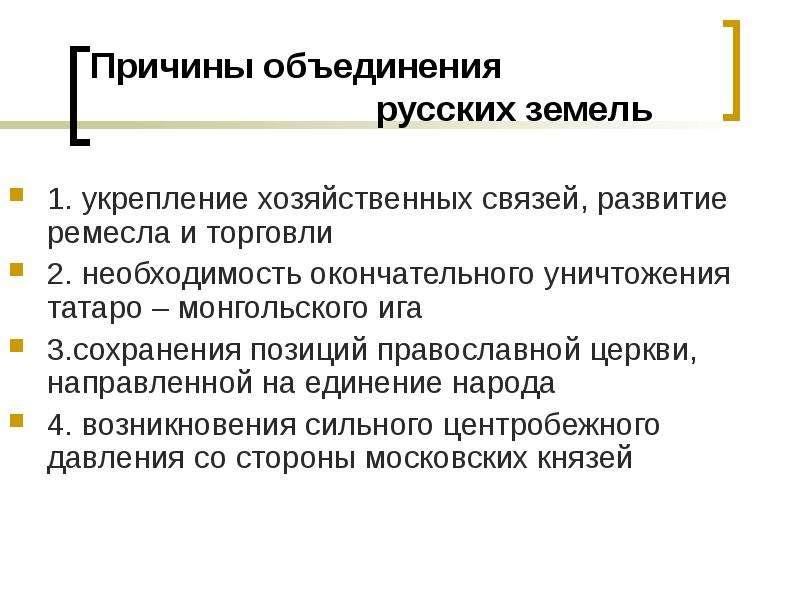Причины объединения русских земель 1. укрепление хозяйственных связей, развитие ремесла и торговли 2