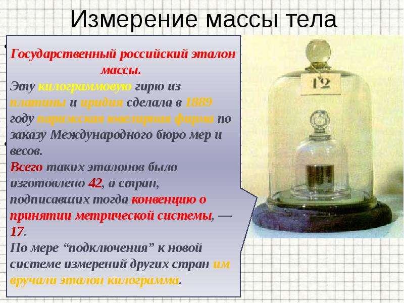 Измерение массы тела За единицу массы в Международной системе принята масса специального эталона, из