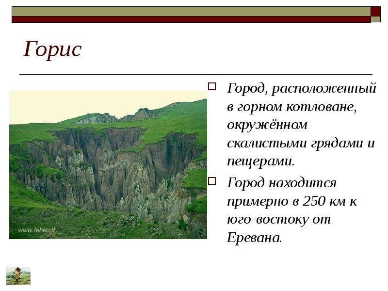 Горис Город, расположенный в горном котловане, окружённом скалистыми грядами и пещерами. Город наход