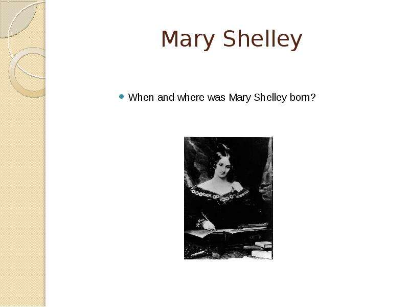 how does mary shelley persuade the Summary and analysis chapter 17 bookmark this page it is interesting to note that mary shelley doesn't mention the monster's sexual needs although he wants a mate.
