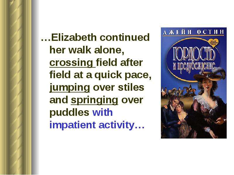 …Elizabeth continued her walk alone, crossing field after field at a quick pace, jumping over stiles