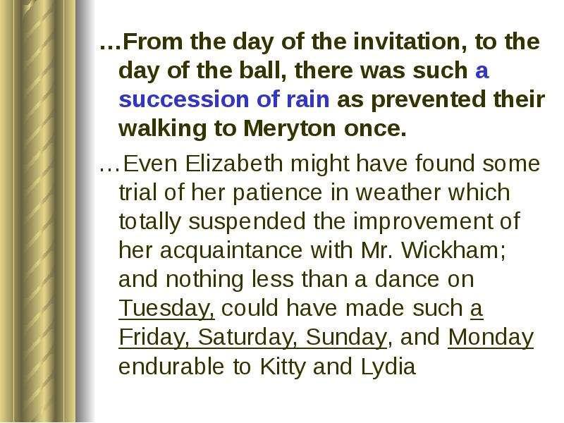 …From the day of the invitation, to the day of the ball, there was such a succession of rain as prev