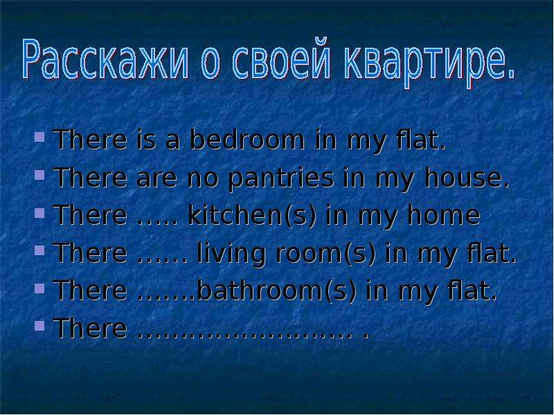 There is a bedroom in my flat. There are no pantries in my house. There …. . kitchen(s) in my home T