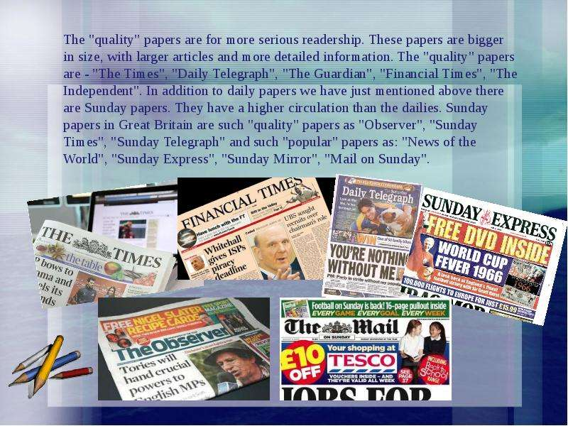 """informal term for some british tabloid newspapers The term """"advertorial"""" is titles of different uk newspapers the sun, the daily telegraph tabloid (this is a type of format that some newspapers take."""