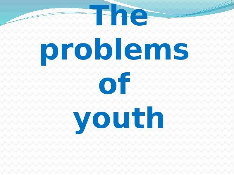 the problems of the youth The youth of today face many challenges that are unique to recent decades industrial, technological and environmental changes have made life both easier and more difficult for today's children the youth of today face many.