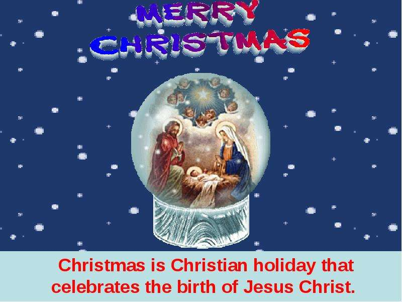 Christmas is Christian holiday that celebrates the birth of Jesus Christ.   Christmas is Ch