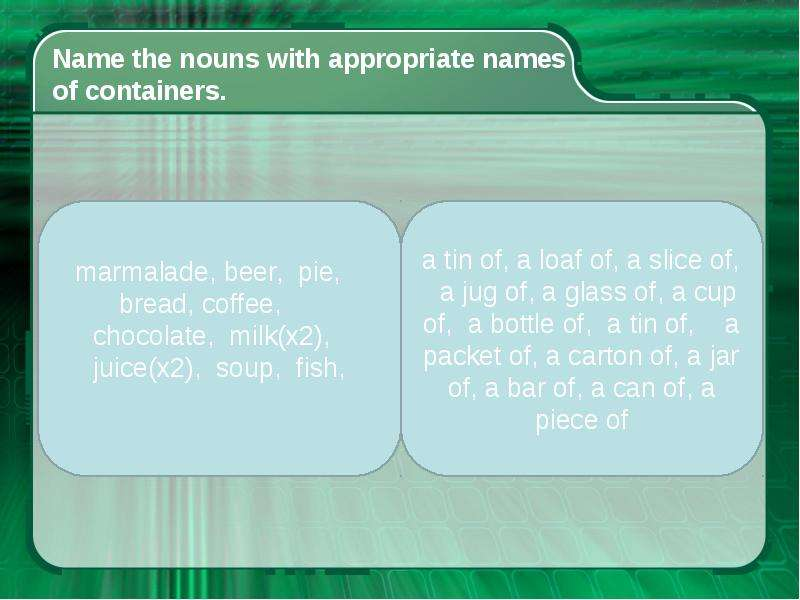 Name the nouns with appropriate names of containers.
