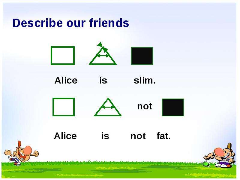 Describe our friends