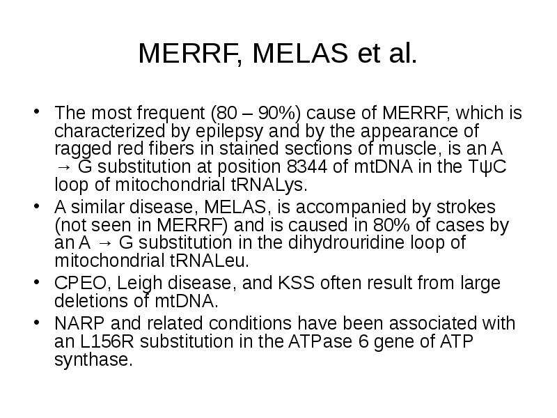 MERRF, MELAS et al. The most frequent (80 – 90%) cause of MERRF, which is characterized by epilepsy