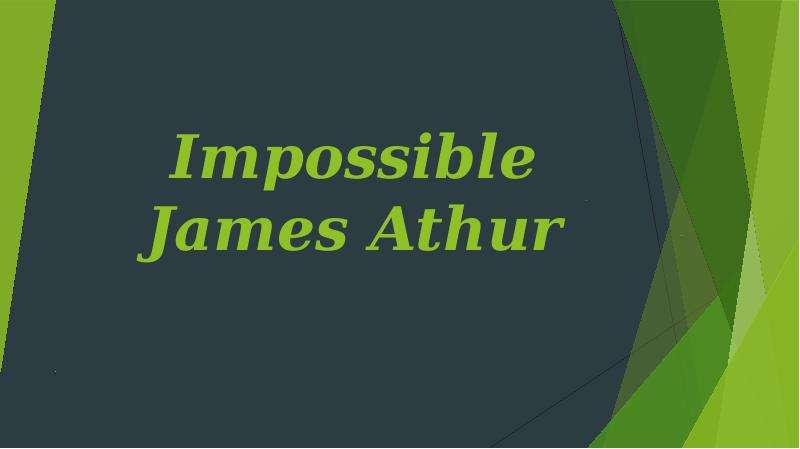 Презентация Impossible James Athur