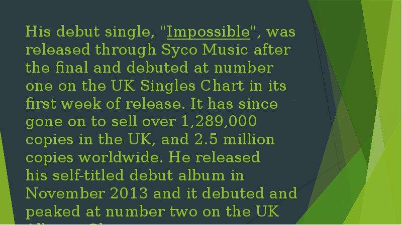 """His debut single, """"Impossible"""", was released through Syco Music after the final and debute"""