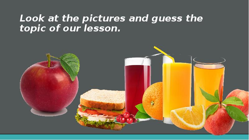Look at the pictures and guess the topic of our lesson
