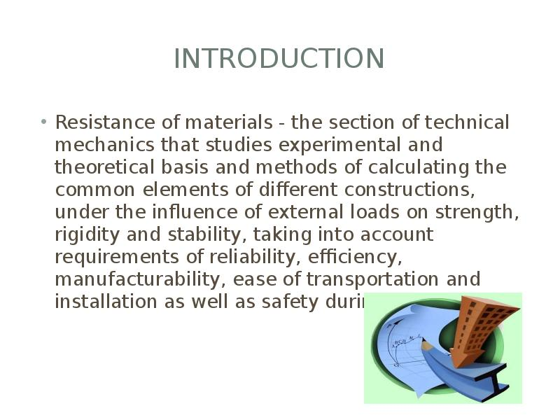 introduction Resistance of materials - the section of technical mechanics that studies experimental