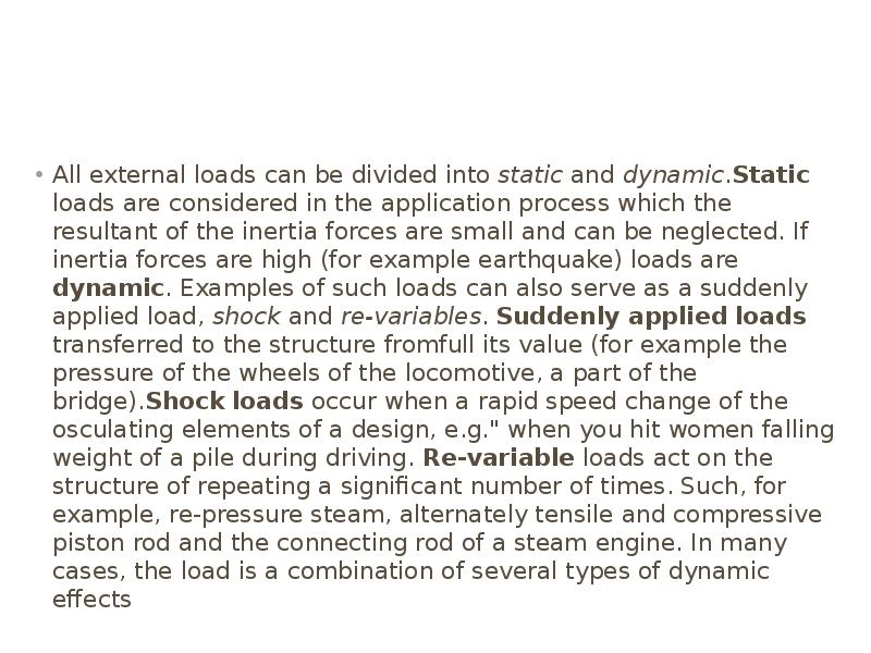 All external loads can be divided into static and dynamic. Static loads are considered in the applic