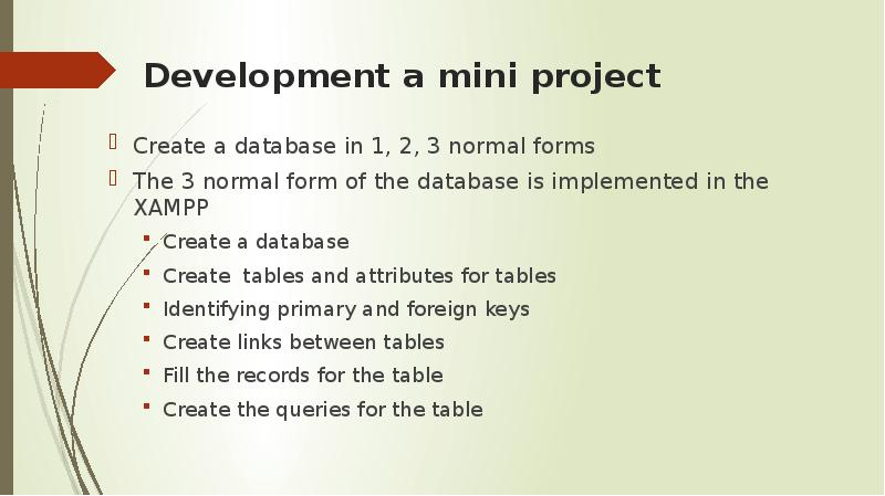 Development a mini project Create a database in 1, 2, 3 normal forms The 3 normal form of the databa