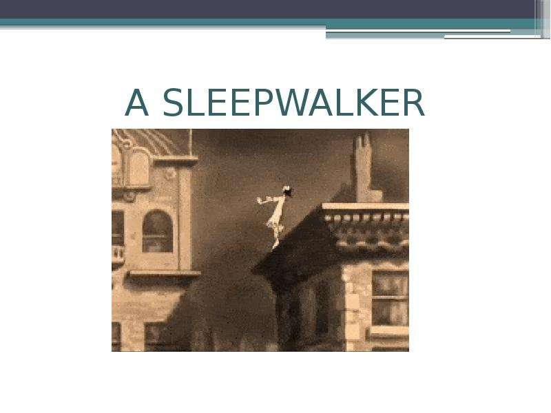 A SLEEPWALKER