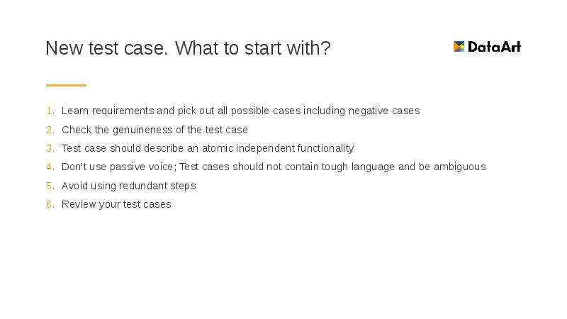 New test case. What to start with? Learn requirements and pick out all possible cases including nega
