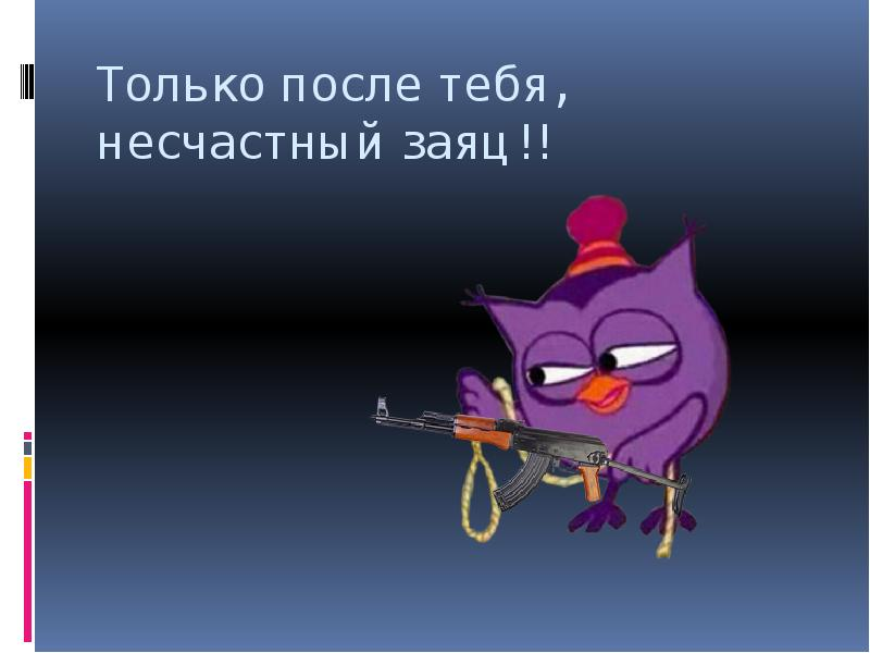 Только после тебя, несчастный заяц!!