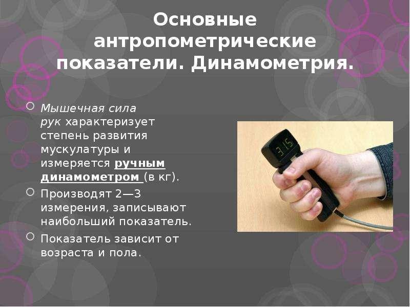 Основные антропометрические показатели. Динамометрия. Мышечная сила рук характеризует степень развит