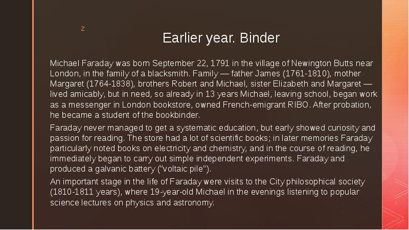 Earlier year. Binder Michael Faraday was born September 22, 1791 in the village of Newington Butts n