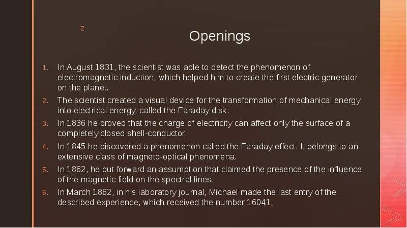 Openings In August 1831, the scientist was able to detect the phenomenon of electromagnetic inductio