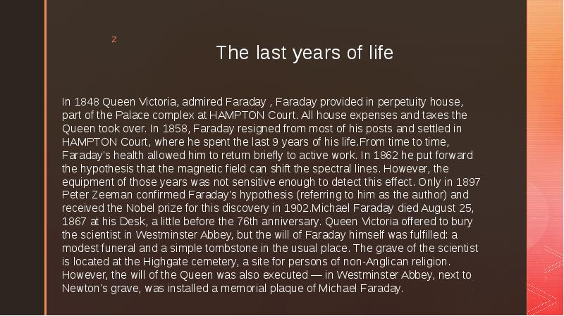 The last years of life In 1848 Queen Victoria, admired Faraday , Faraday provided in perpetuity hous