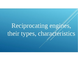Reciprocating engines, their types, characteristics