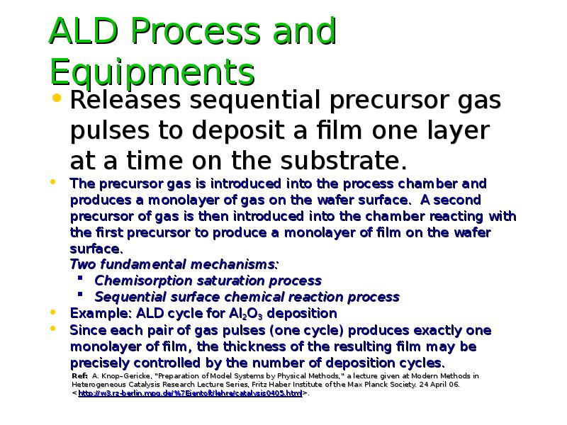 ALD Process and Equipments Releases sequential precursor gas pulses to deposit a film one layer at a