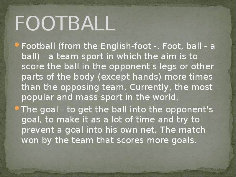 FOOTBALL Football (from the English-foot -. Foot, ball - a ball) - a team sport in which the aim is