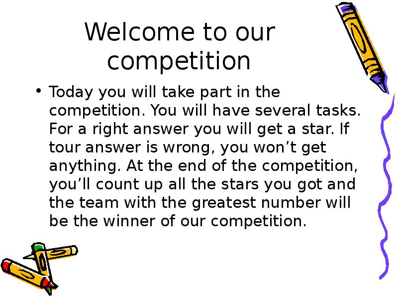 Welcome to our competition Today you will take part in the competition. You will have several tasks.