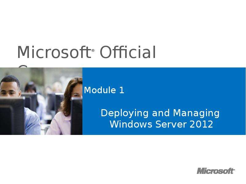 Microsoft Official Course. Deploying and Managing Windows Server 2012