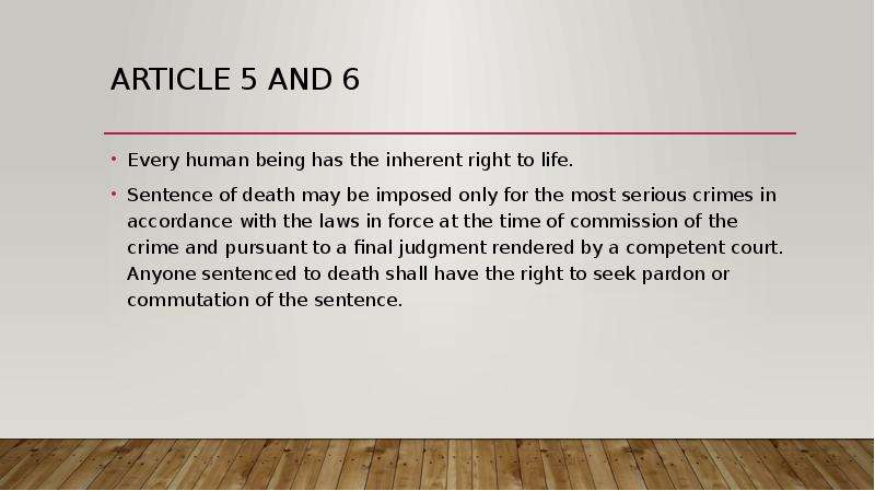 Article 5 and 6 Every human being has the inherent right to life. Sentence of death may be imposed o