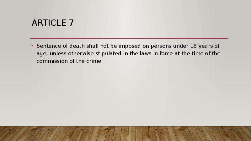 Article 7 Sentence of death shall not be imposed on persons under 18 years of age, unless otherwise