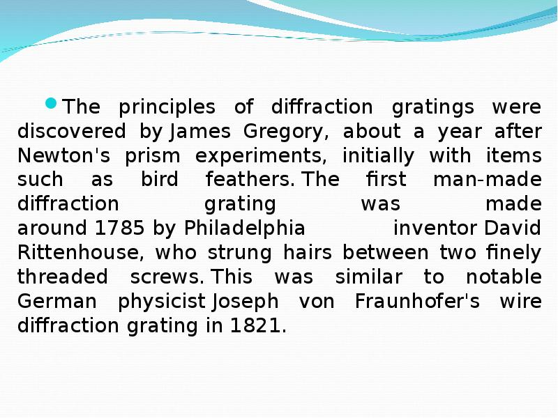 The principles of diffraction gratings were discovered by James Gregory, about a year after Newton&#