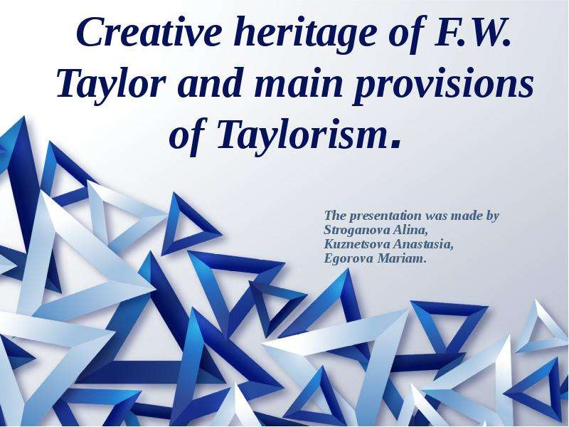 Creative heritage of F. W. Taylor and main provisions of Taylorism