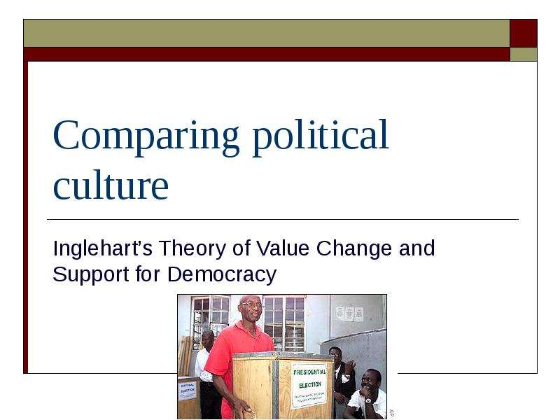 Comparing political culture. Ingleharts Theory of Value Change and Support for Democracy